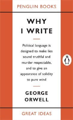 Why I Write By Orwell, George