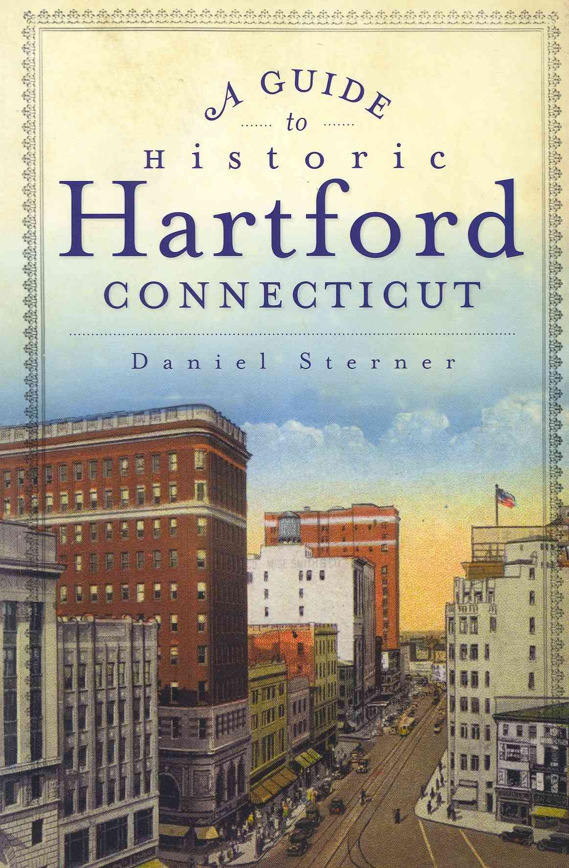 A Guide to Historic Hartford, Connecticut By Sterner, Daniel